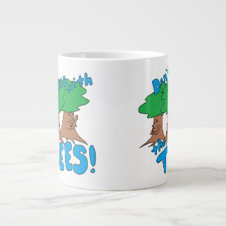 Don't Mess With the TREES! Giant Coffee Mug