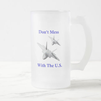 Don't Mess With The U.S. 16 Oz Frosted Glass Beer Mug