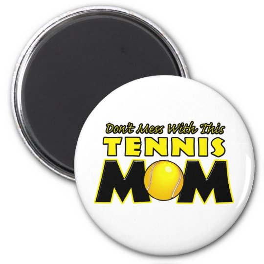 Don't Mess With This Tennis Mom.png Magnet