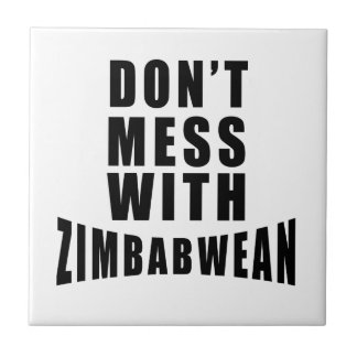 Don't Mess With ZIMBABWEAN Small Square Tile