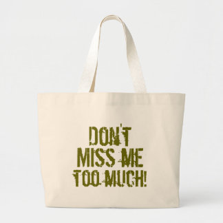 Don't, Miss me, too much! Bag