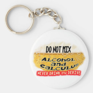 DON'T MIX ALCOLHOL & CALCULUS  NO DRINK AND DERIVE BASIC ROUND BUTTON KEYCHAIN