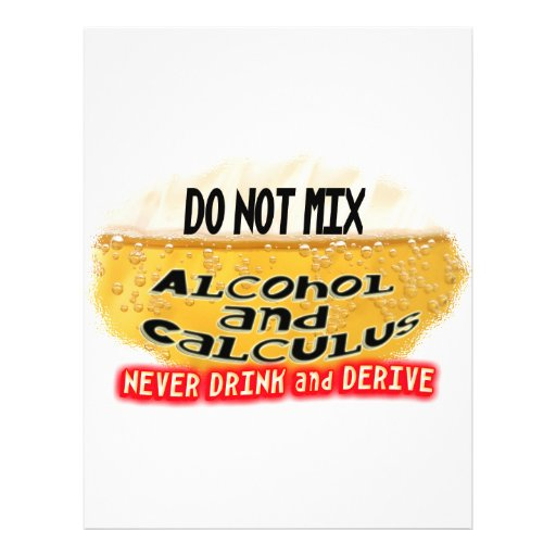 DON'T MIX ALCOLHOL & CALCULUS  NO DRINK AND DERIVE FLYERS