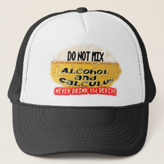 DON'T MIX ALCOLHOL & CALCULUS  NO DRINK AND DERIVE TRUCKER HAT