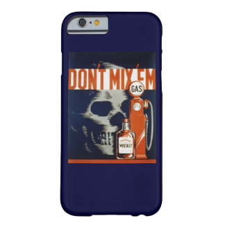 Don't Mix Em-Don't Drink and Drive Barely There iPhone 6 Case