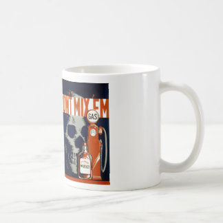 Don't Mix Em-Don't Drink and Drive Coffee Mug