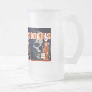 Don't Mix Em-Don't Drink and Drive Frosted Glass Beer Mug