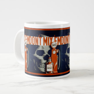 Don't Mix Em-Don't Drink and Drive Jumbo Mug