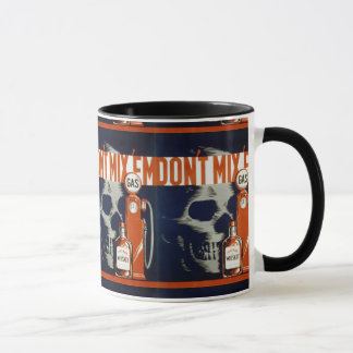 Don't Mix Em-Don't Drink and Drive Mug