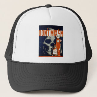 Don't Mix Em-Don't Drink and Drive Trucker Hat