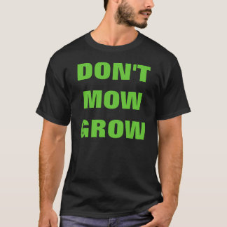 DON'T MOW GROW, Fight Global Warming T-Shirt
