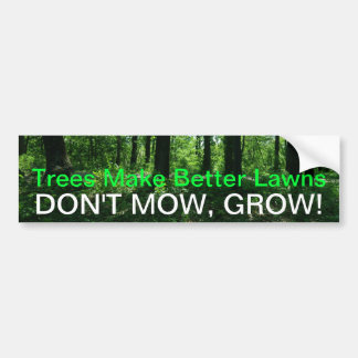 DON'T MOW, GROW!, Trees... Car Bumper Sticker