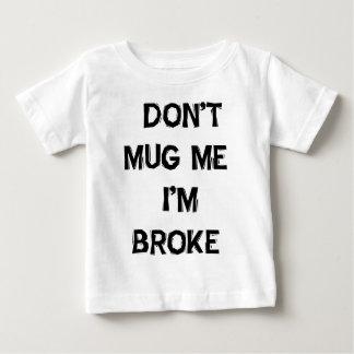 Don't Mug Me I'm Broke Baby T-Shirt