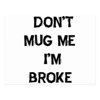 Don't Mug Me I'm Broke Postcard
