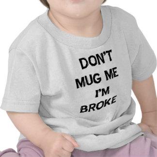 Don't Mug Me I'm Broke T-shirts