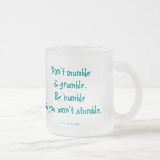 Don't mumble & grumble. Be humble & you won't stum 10 Oz Frosted Glass Coffee Mug