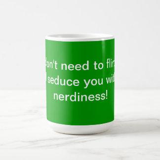 DONT NEED 2 FLIRT ILL SEDUCE YOU WITH MY NERDINESS CLASSIC WHITE COFFEE MUG
