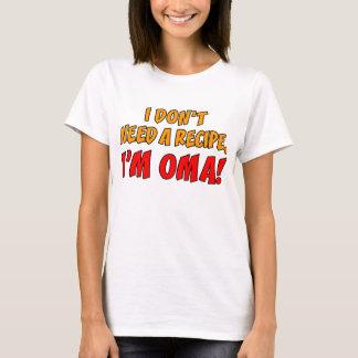 Don't Need A Recipe Oma T-Shirt