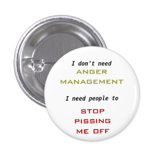 Don't need  'Anger Management'... Pinback Button