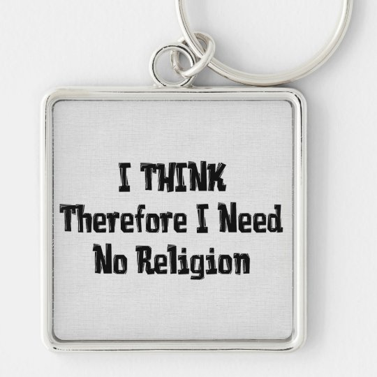 Don't Need Religion Keychain