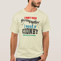 Don't Need Sympathy, I Need a Kidney T-Shirt