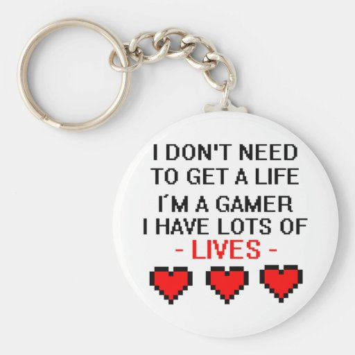 Don't Need To Get A Life Key Chains