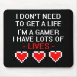 Don't Need To Get A Life Mouse Pads
