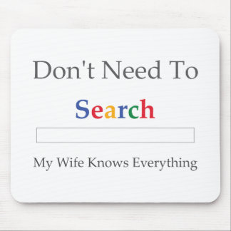 Don't Need To Search. My Wife Knows Everything. Mouse Pad
