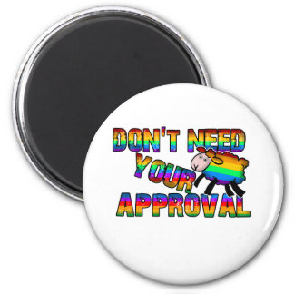 Dont need your approval magnet