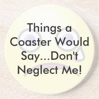 Don't Neglect Me Coaster