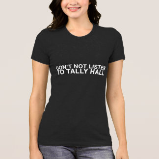 DON'T NOT LISTEN TO TALLY HALL SHIRTS