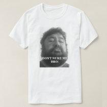 Dont Nuke Me Bro T-Shirt