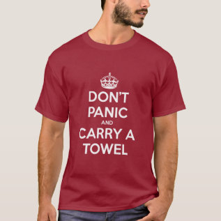 Don't Panic And Carry A Towel T-shirt at Zazzle