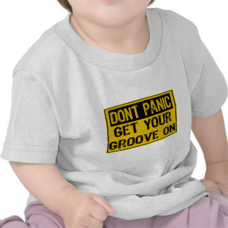 Dont Panic Sign - Get Your Grove On T-shirt
