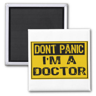 Don't Panic Sign- I'm A Doctor Fridge Magnets