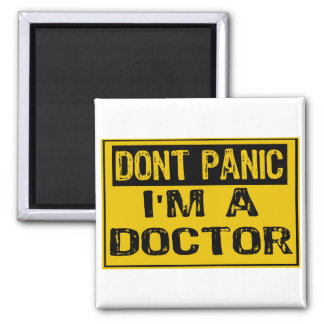 Don't Panic Sign- I'm A Doctor Refrigerator Magnet