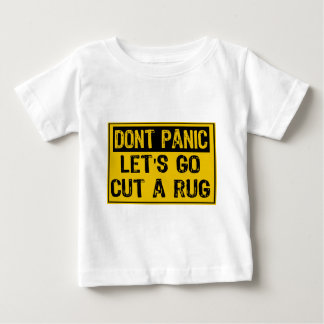 Don't Panic Sign- Lets Go Cut A Rug Baby T-Shirt