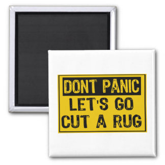 Don't Panic Sign- Lets Go Cut A Rug Magnets