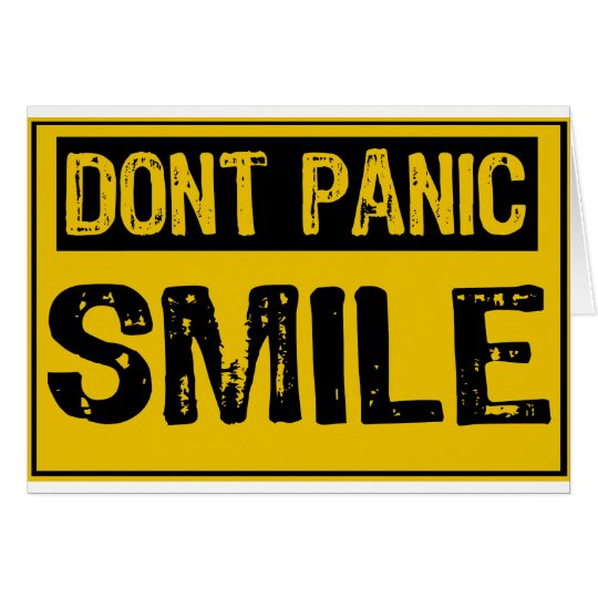 Dont Panic Sign- Smile - Yellow / Black Card