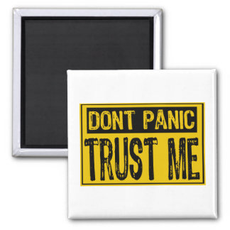 Don't Panic Sign- Trust Me -Yellow/Black Refrigerator Magnet