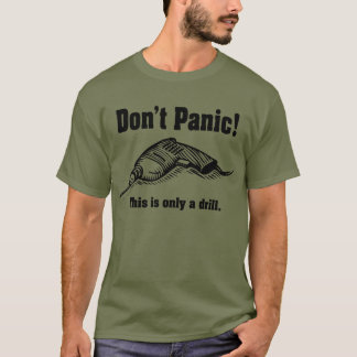 Don't Panic! This Is Only A Drill T-Shirt