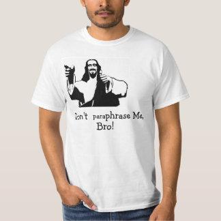 Don't Paraphrase Me, Bro! T-Shirt