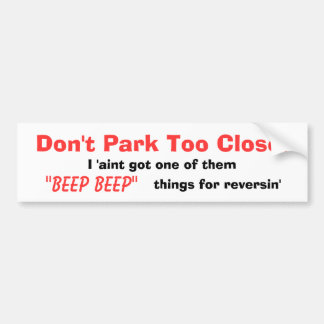 Don't Park Too Close! Bumper Sticker