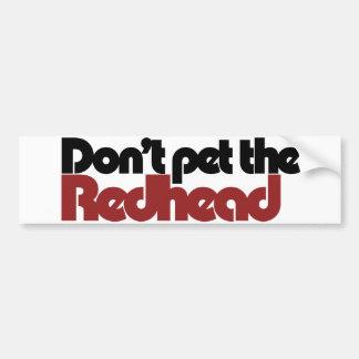 Don't pet the REDHEAD Bumper Sticker