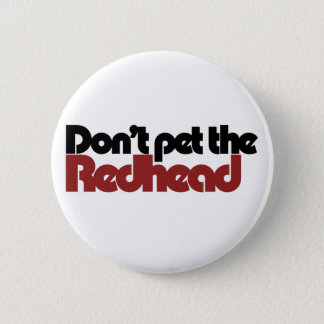 Don't pet the REDHEAD Pinback Button