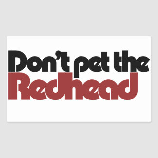 Don't pet the REDHEAD Rectangular Sticker