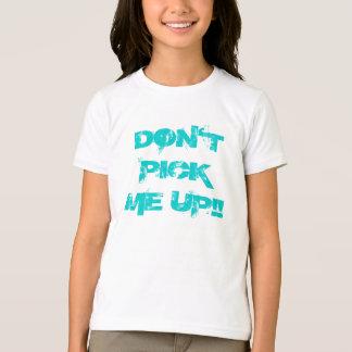 DON'T PICK ME UP!! T-Shirt