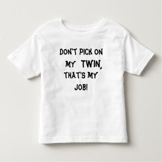 Don't pick on my TWIN, that's my job! Toddler T-shirt