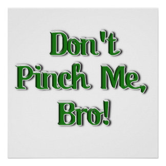 Don't Pinch Me Bro...Text Image Posters