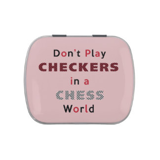 Don't Play Checkers in a Chess World Candy Tin